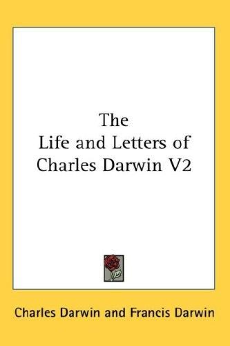The Life and Letters of Charles Darwin V2