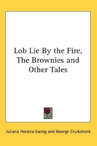 Lob Lie By the Fire, The Brownies and Other Tales by Juliana Horatia Gatty Ewing