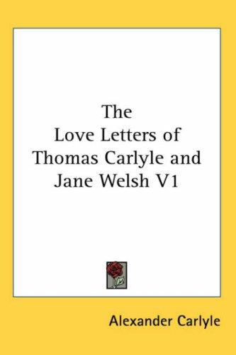 The Love Letters of Thomas Carlyle and Jane Welsh V1 by Alexander Carlyle