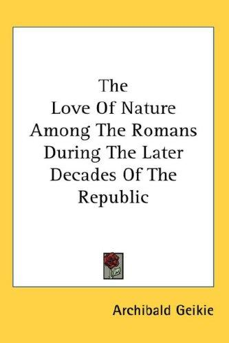 The Love Of Nature Among The Romans During The Later Decades Of The Republic by Archibald Geikie