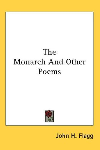 The Monarch And Other Poems by John H. Flagg