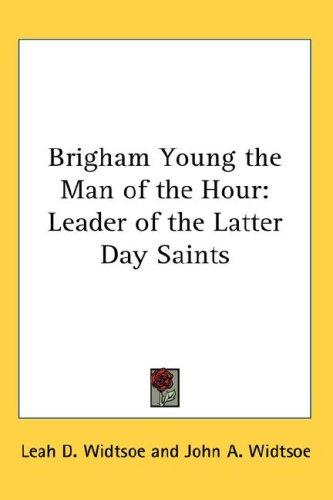 Brigham Young the Man of the Hour by Leah D. Widtsoe