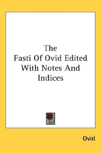 The Fasti Of Ovid Edited With Notes And Indices by Ovid