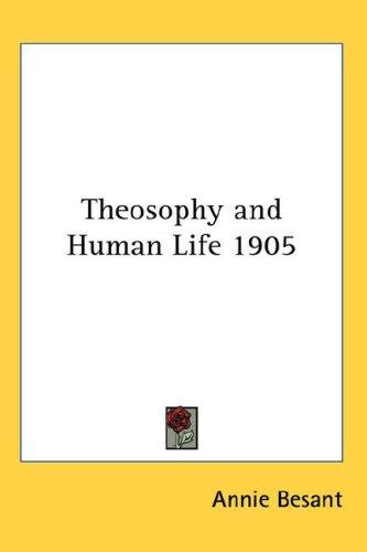 Theosophy and Human Life 1905 by Annie Wood Besant