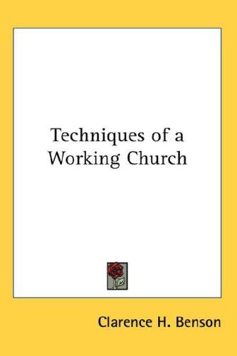 Techniques of a Working Church by Clarence H. Benson