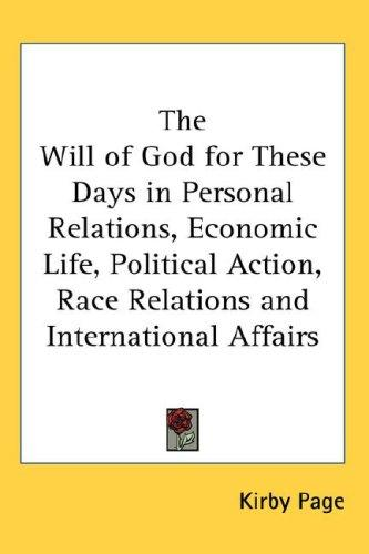 The Will of God for These Days in Personal Relations, Economic Life, Political Action, Race Relations and International Affairs by Kirby Page