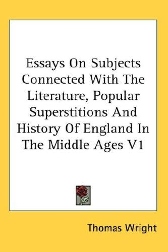 Essays On Subjects Connected With The Literature, Popular Superstitions And History Of England In The Middle Ages V1 by Thomas Wright