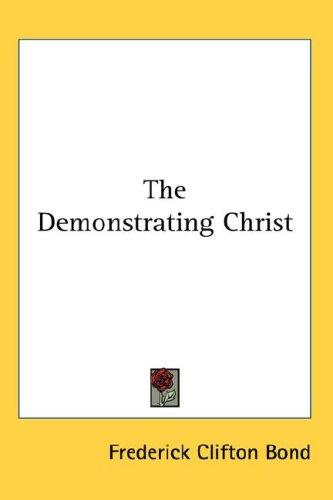 The Demonstrating Christ by Frederick Clifton Bond