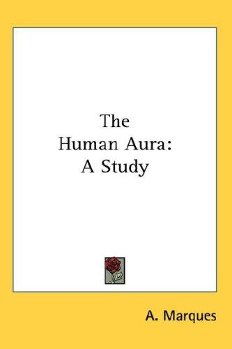 The Human Aura by A. Marques