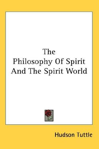 The Philosophy Of Spirit And The Spirit World by Hudson Tuttle