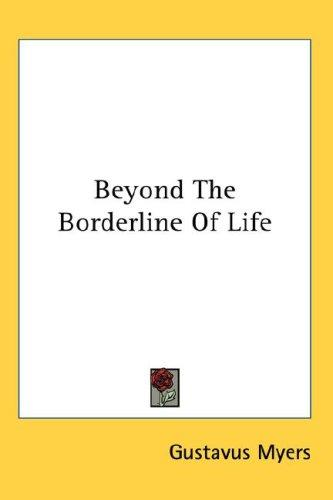 Beyond The Borderline Of Life by Gustavus Myers
