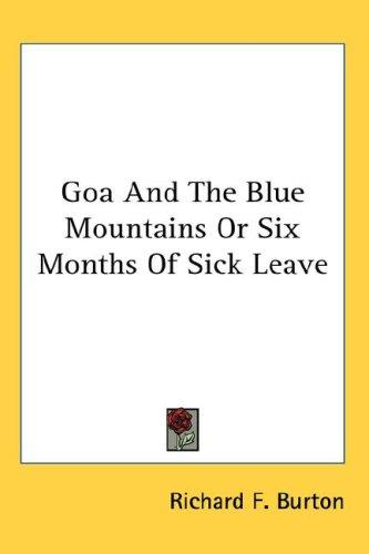Goa And The Blue Mountains Or Six Months Of Sick Leave by Burton, Richard Sir