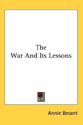 The War And Its Lessons by Annie Wood Besant
