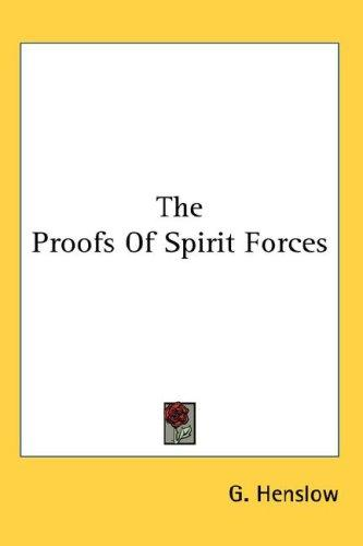 The Proofs Of Spirit Forces by G. Henslow