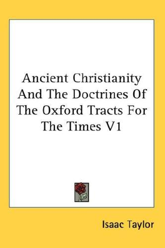 Ancient Christianity And The Doctrines Of The Oxford Tracts For The Times V1 by Taylor, Isaac